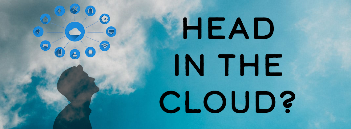 Head In The CLOUD?