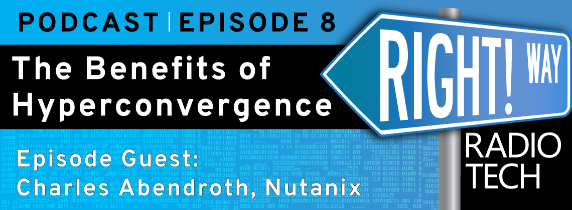 Right! Way Tech Radio: The Benefits of Hyperconvergence with Nutanix